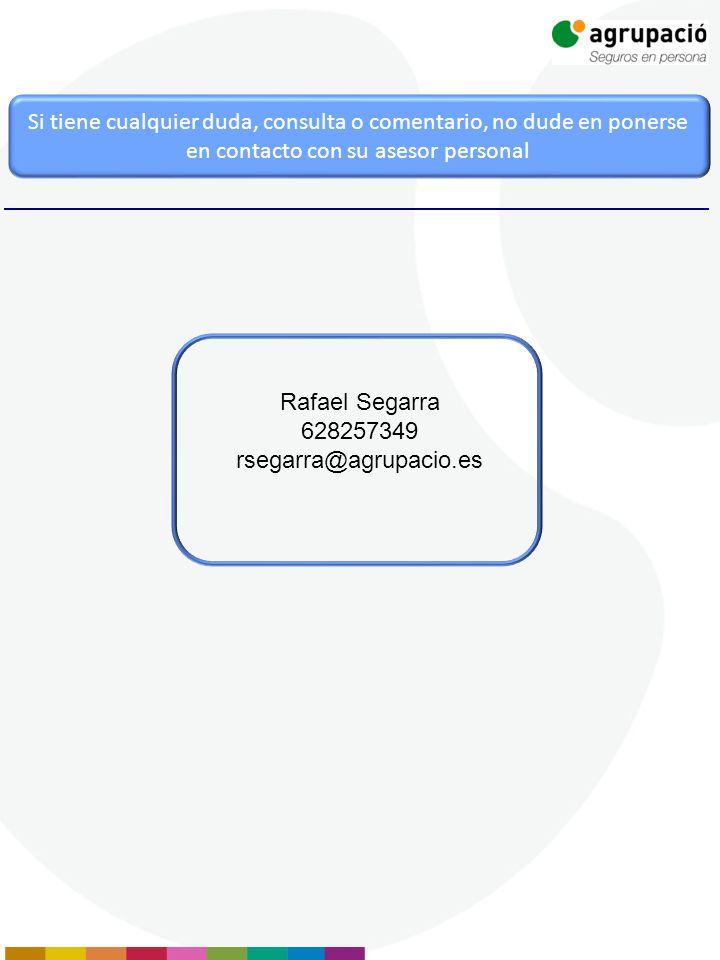 Si tiene cualquier duda, consulta o comentario, no dude en ponerse en contacto con su asesor personal Rafael Segarra 628257349 rsegarra@agrupacio.es
