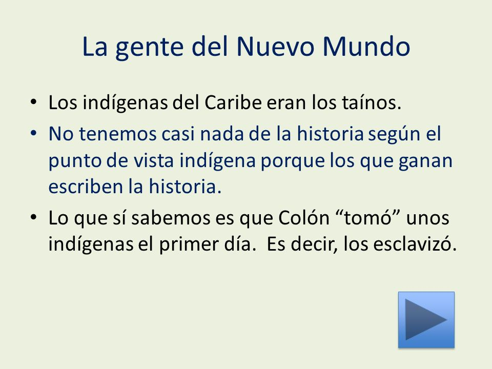 La gente del Nuevo Mundo Los indígenas del Caribe eran los taínos.