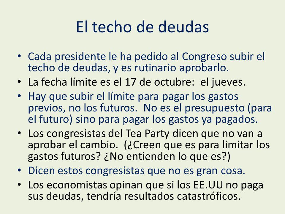 El techo de deudas Cada presidente le ha pedido al Congreso subir el techo de deudas, y es rutinario aprobarlo.