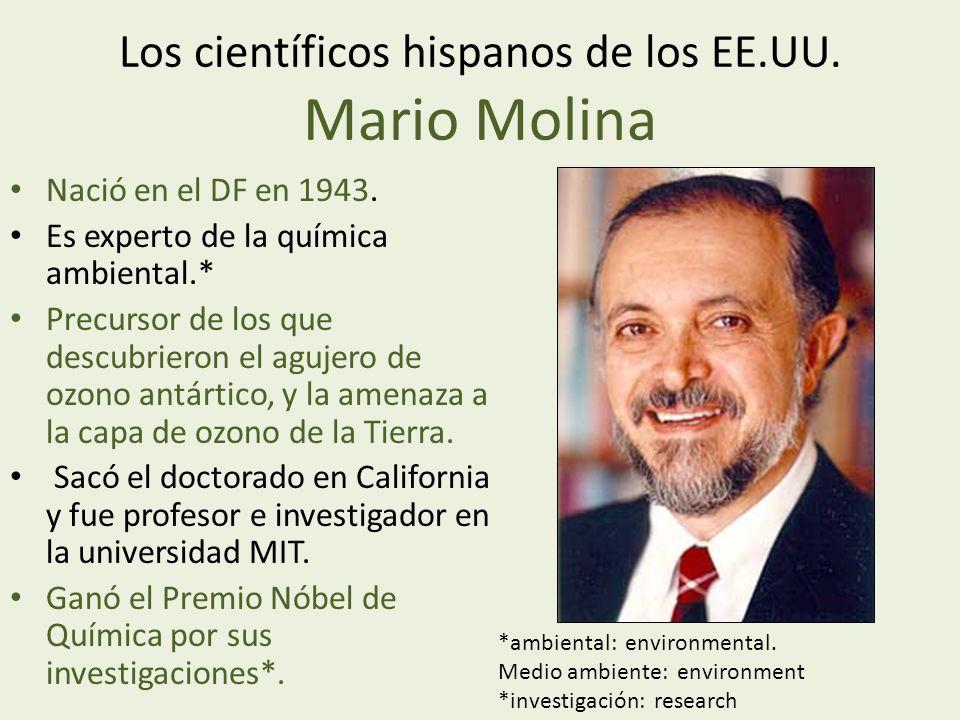 Los científicos hispanos de los EE.UU.Mario Molina Nació en el DF en 1943.