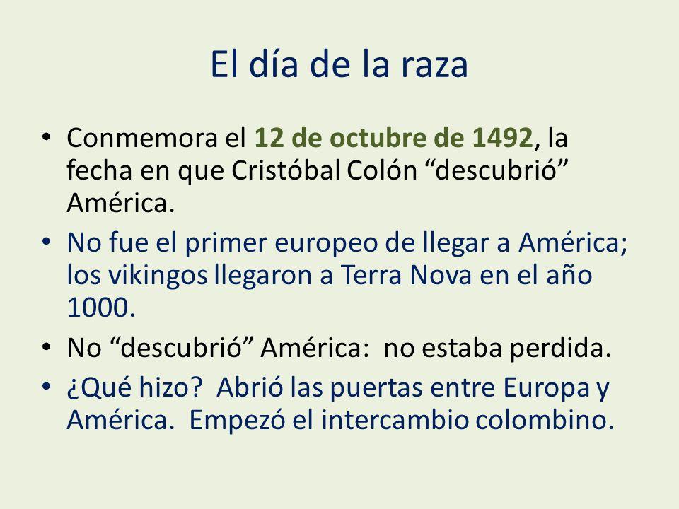El día de la raza Conmemora el 12 de octubre de 1492, la fecha en que Cristóbal Colón descubrió América.