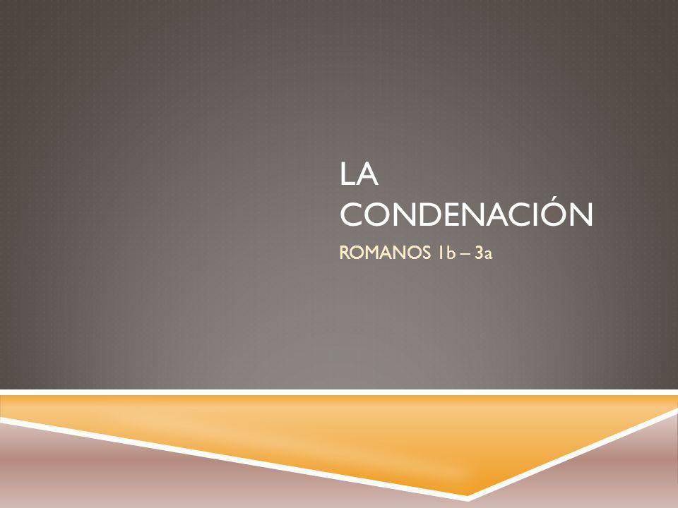 LA CONDENACIÓN ROMANOS 1b – 3a