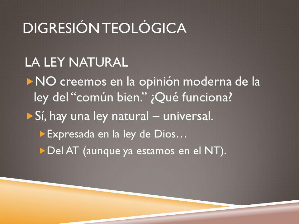 DIGRESIÓN TEOLÓGICA LA LEY NATURAL NO creemos en la opinión moderna de la ley del común bien.