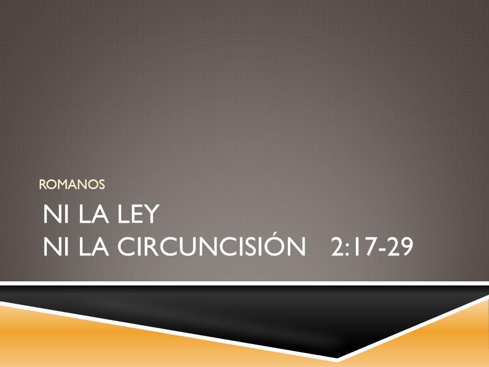 NI LA LEY NI LA CIRCUNCISIÓN 2:17-29 ROMANOS