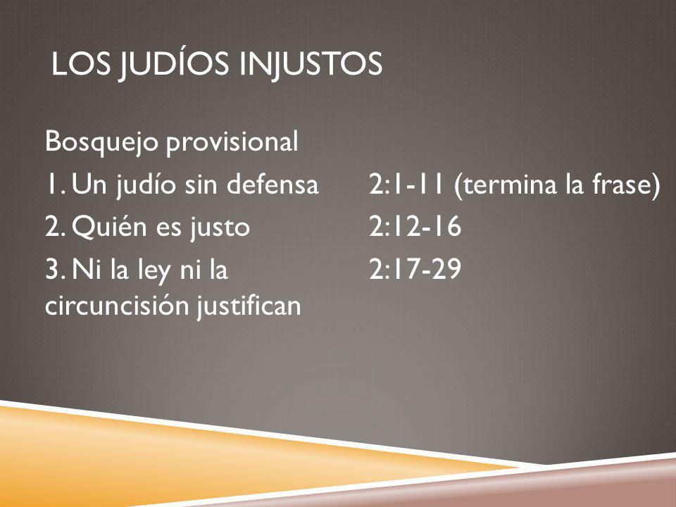 LOS JUDÍOS INJUSTOS Bosquejo provisional 1. Un judío sin defensa 2.