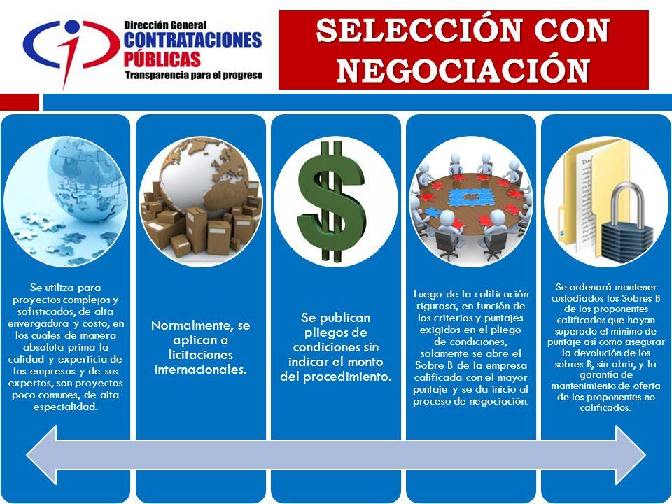 SELECCIÓN CON NEGOCIACIÓN Se utiliza para proyectos complejos y sofisticados, de alta envergadura y costo, en los cuales de manera absoluta prima la c
