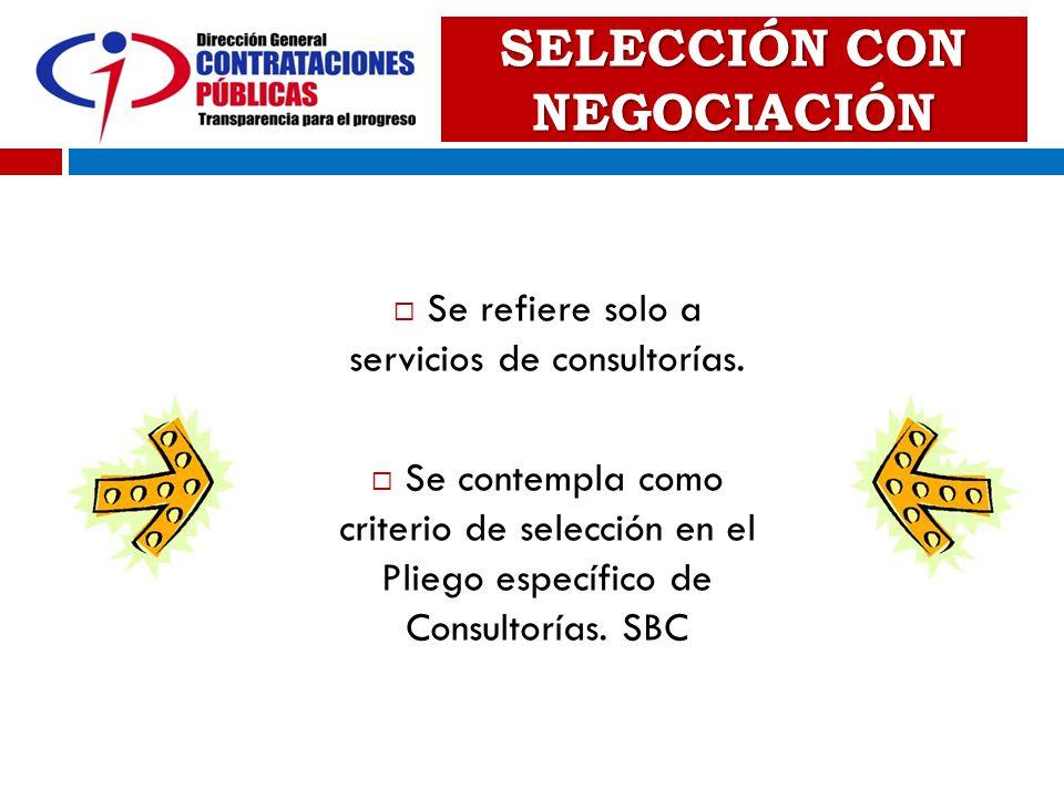 SELECCIÓN CON NEGOCIACIÓN Se refiere solo a servicios de consultorías. Se contempla como criterio de selección en el Pliego específico de Consultorías