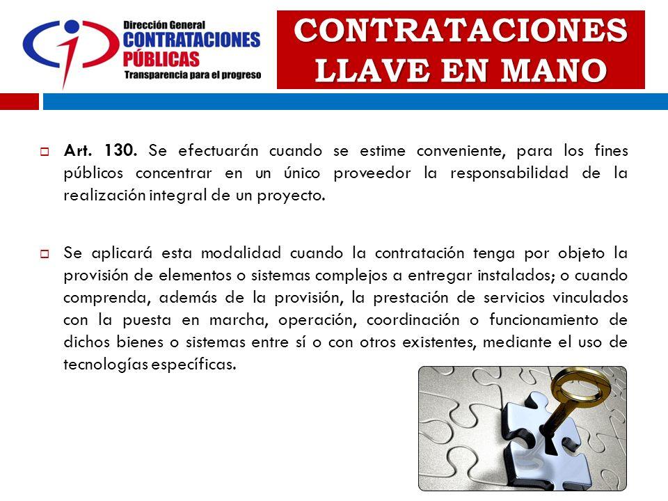 CONTRATACIONES LLAVE EN MANO Art. 130. Se efectuarán cuando se estime conveniente, para los fines públicos concentrar en un único proveedor la respons