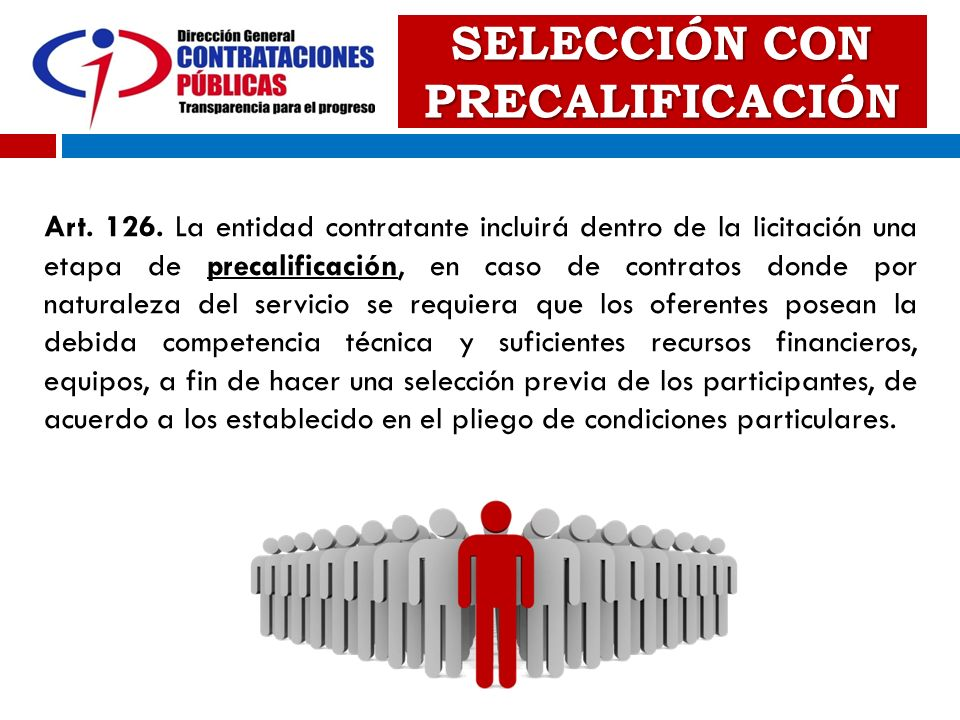 SELECCIÓN CON PRECALIFICACIÓN Art. 126. La entidad contratante incluirá dentro de la licitación una etapa de precalificación, en caso de contratos don