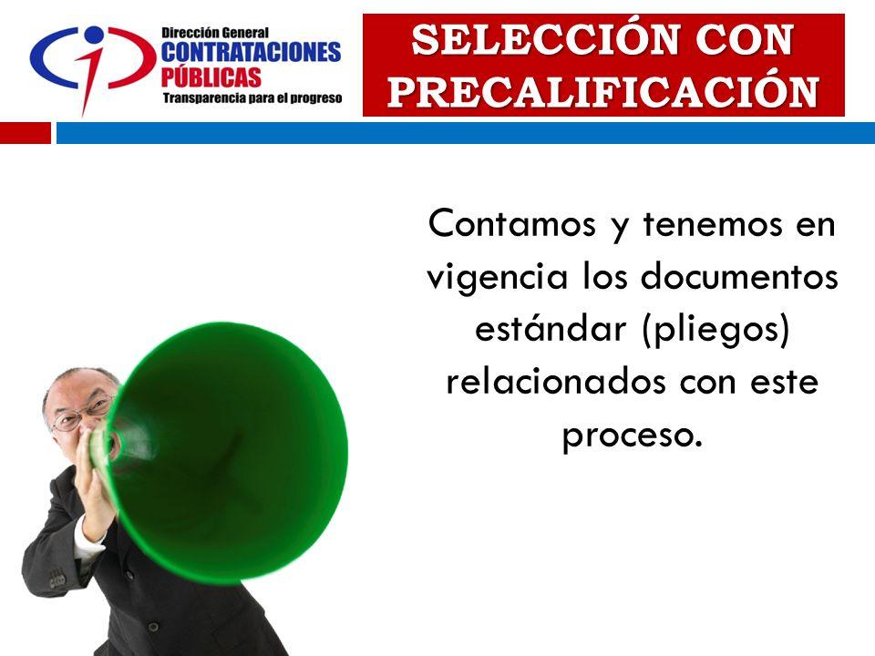 SELECCIÓN CON PRECALIFICACIÓN Contamos y tenemos en vigencia los documentos estándar (pliegos) relacionados con este proceso.