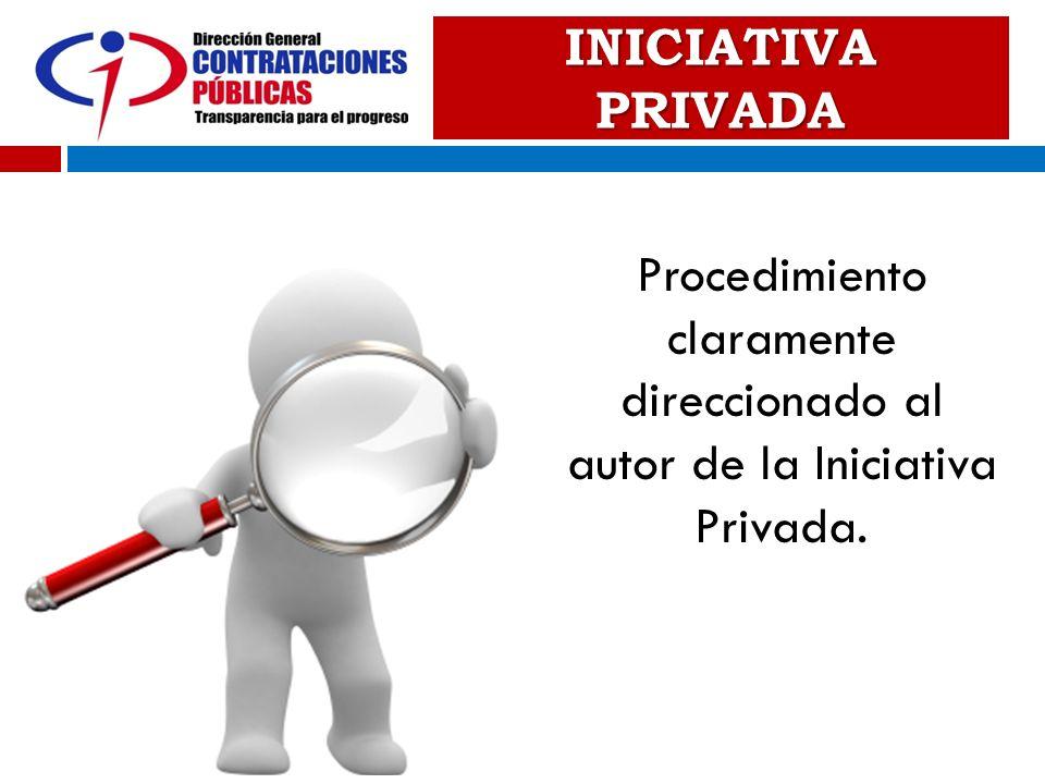 INICIATIVA PRIVADA Procedimiento claramente direccionado al autor de la Iniciativa Privada.