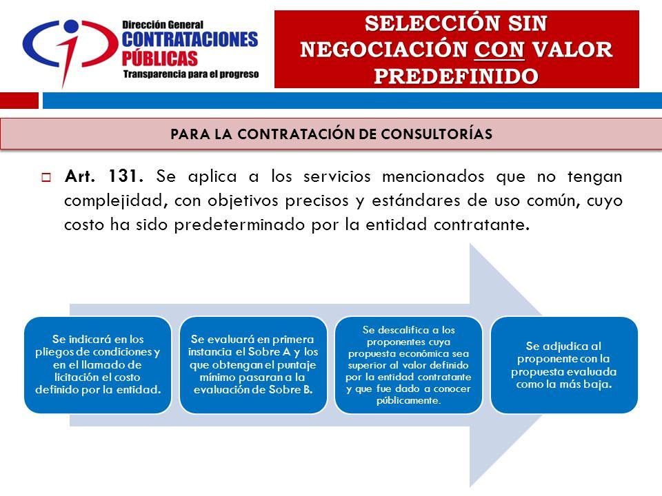 SELECCIÓN SIN NEGOCIACIÓN CON VALOR PREDEFINIDO Art. 131. Se aplica a los servicios mencionados que no tengan complejidad, con objetivos precisos y es