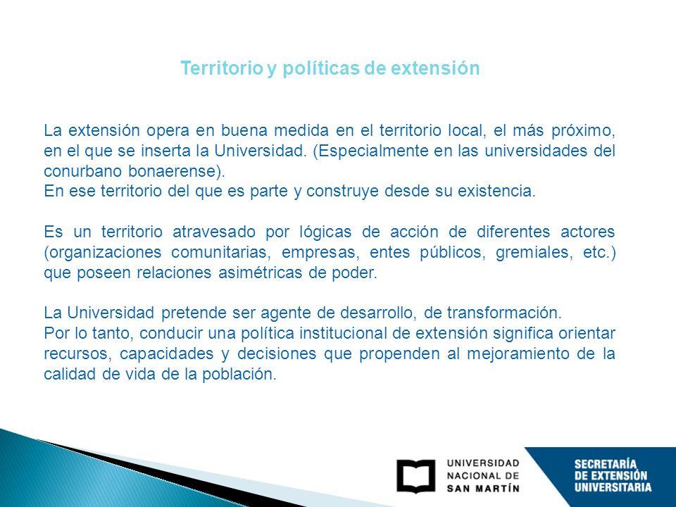 Territorio y políticas de extensión La extensión opera en buena medida en el territorio local, el más próximo, en el que se inserta la Universidad. (E