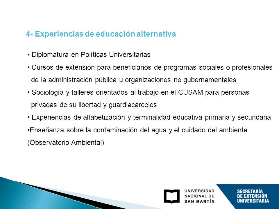 4- Experiencias de educación alternativa Diplomatura en Políticas Universitarias Cursos de extensión para beneficiarios de programas sociales o profes
