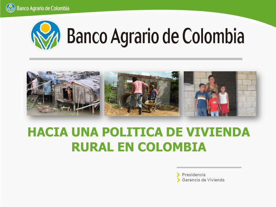 HACIA UNA POLITICA DE VIVIENDA RURAL EN COLOMBIA Presidencia Gerencia de Vivienda