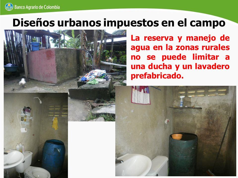 Diseños urbanos impuestos en el campo La reserva y manejo de agua en la zonas rurales no se puede limitar a una ducha y un lavadero prefabricado.