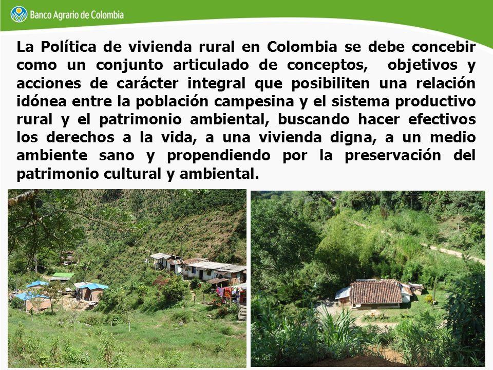 La Política de vivienda rural en Colombia se debe concebir como un conjunto articulado de conceptos, objetivos y acciones de carácter integral que pos