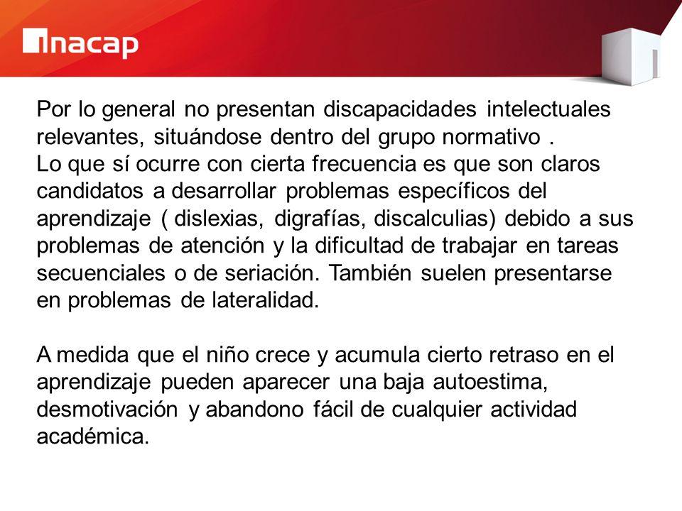 Por lo general no presentan discapacidades intelectuales relevantes, situándose dentro del grupo normativo.