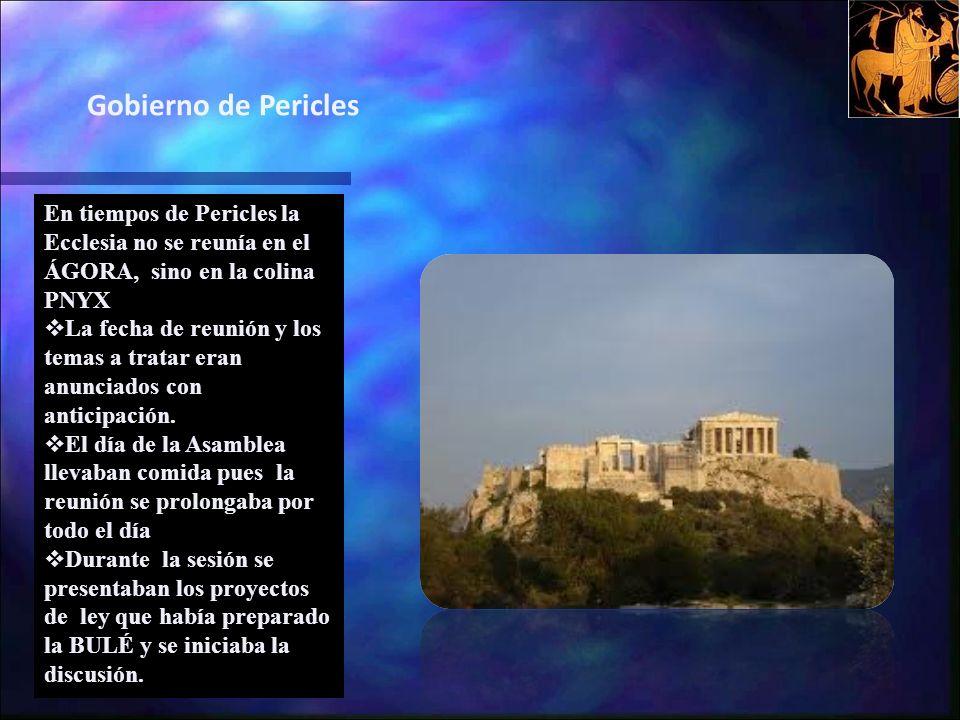 En tiempos de Pericles la Ecclesia no se reunía en el ÁGORA, sino en la colina PNYX La fecha de reunión y los temas a tratar eran anunciados con anticipación.