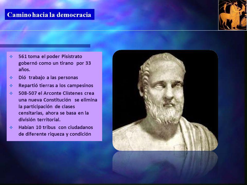 Camino hacia la democracia 561 toma el poder Pisístrato gobernó como un tirano por 33 años.