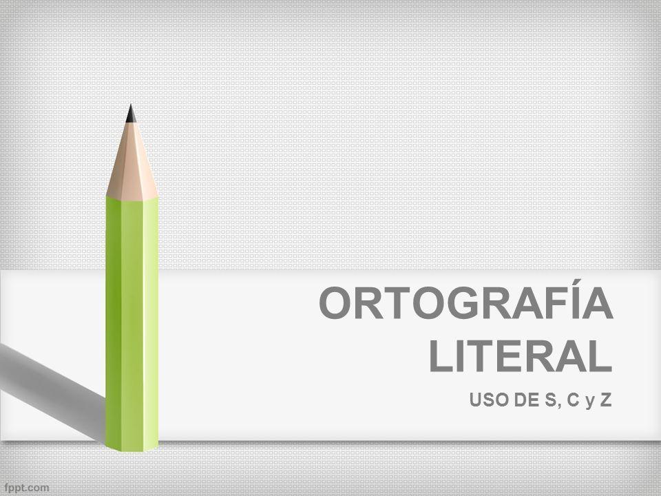ORTOGRAFÍA LITERAL USO DE S, C y Z