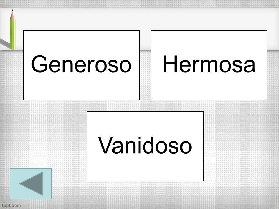 GenerosoHermosa Vanidoso