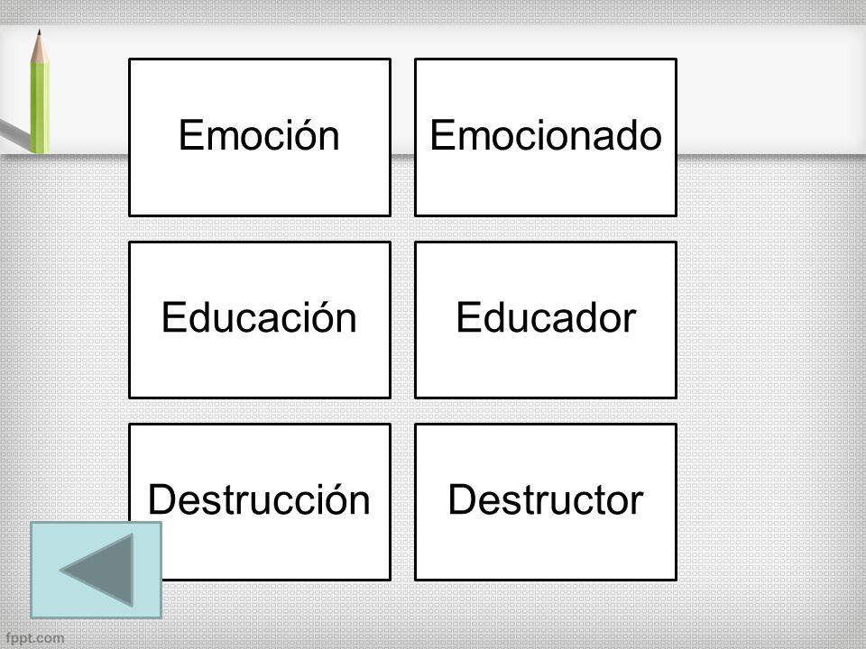 EmociónEmocionado EducaciónEducador DestrucciónDestructor
