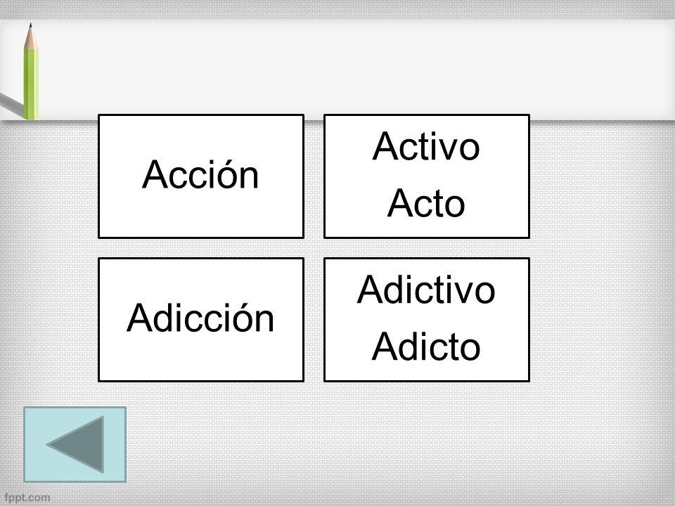 Acción Activo Acto Adicción Adictivo Adicto