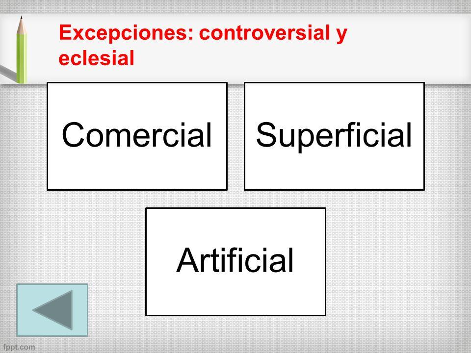 ComercialSuperficial Artificial Excepciones: controversial y eclesial
