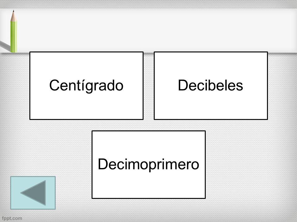 CentígradoDecibeles Decimoprimero