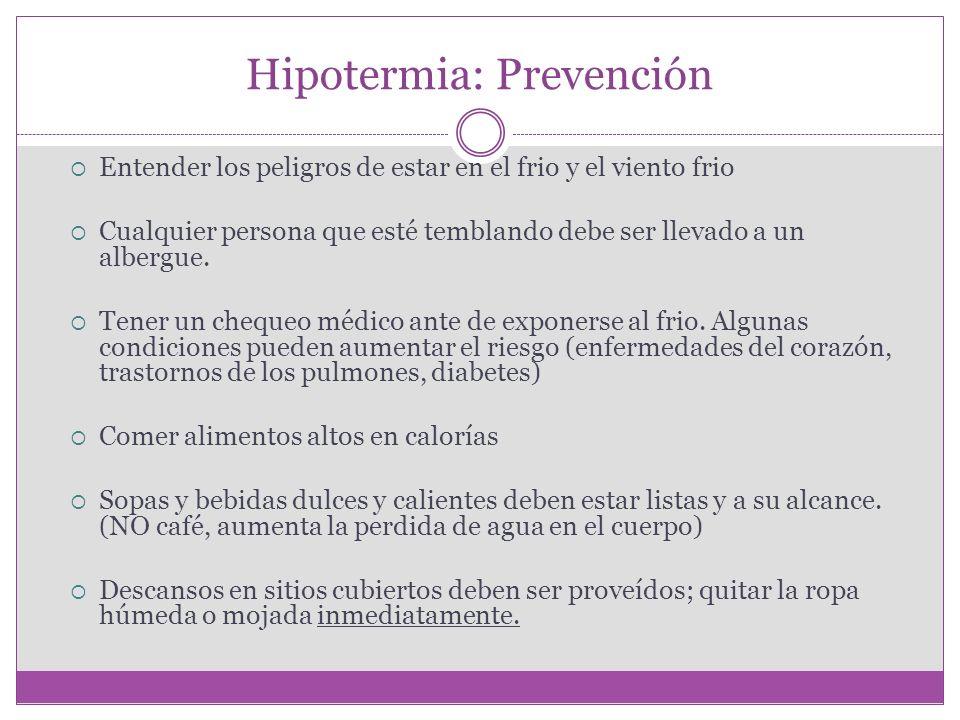 Hipotermia: Prevención Entender los peligros de estar en el frio y el viento frio Cualquier persona que esté temblando debe ser llevado a un albergue.