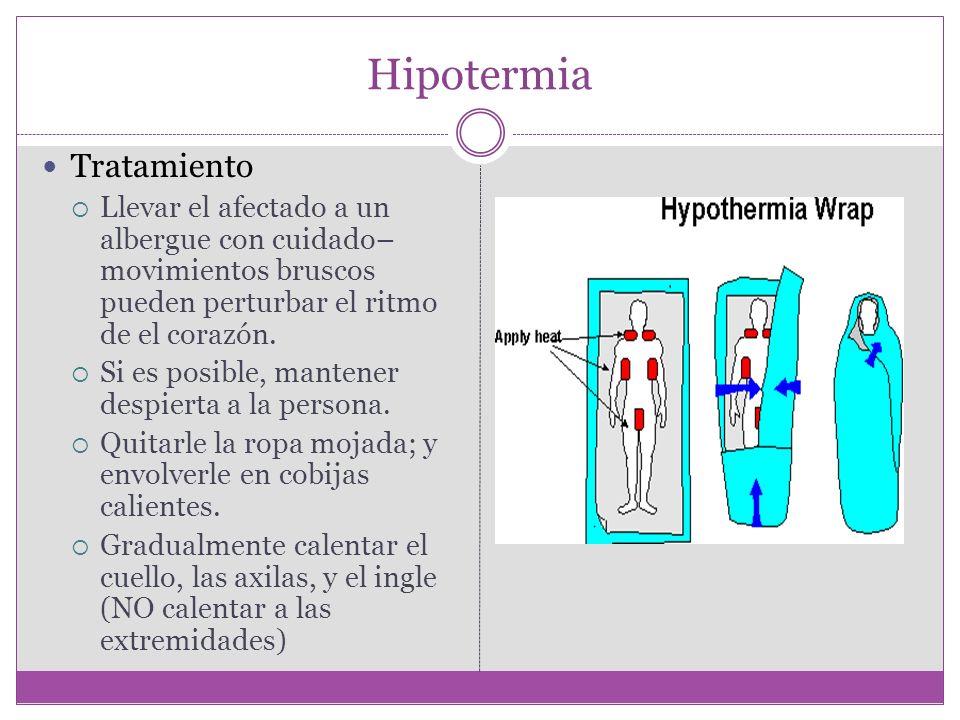 Hipotermia Tratamiento Llevar el afectado a un albergue con cuidado– movimientos bruscos pueden perturbar el ritmo de el corazón.