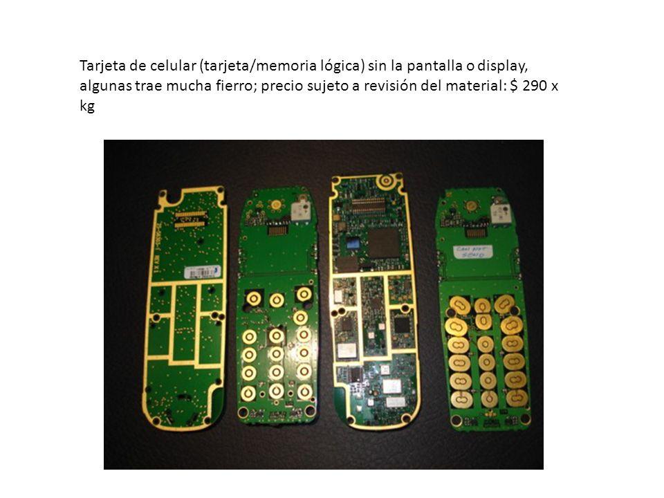 Tarjeta de celular (tarjeta/memoria lógica) sin la pantalla o display, algunas trae mucha fierro; precio sujeto a revisión del material: $ 290 x kg
