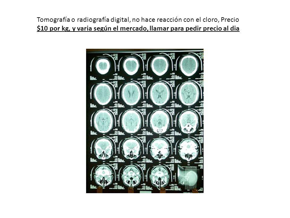 Tomografía o radiografía digital, no hace reacción con el cloro, Precio $10 por kg, y varia según el mercado, llamar para pedir precio al dia