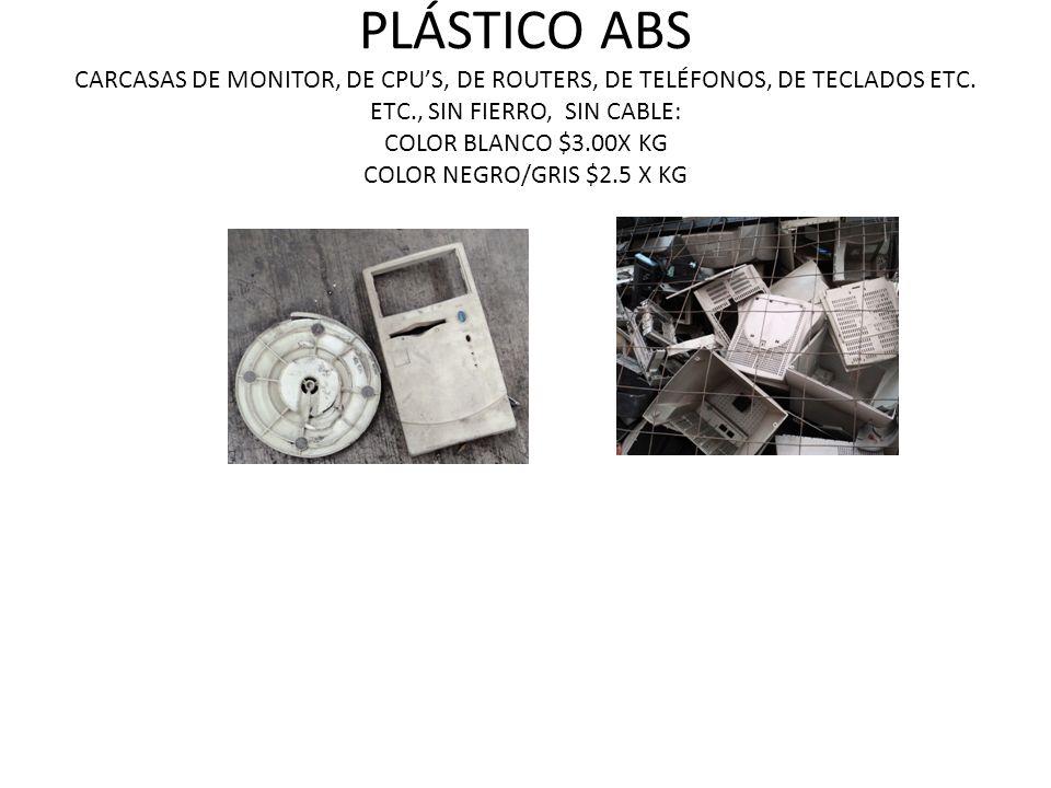 PLÁSTICO ABS CARCASAS DE MONITOR, DE CPUS, DE ROUTERS, DE TELÉFONOS, DE TECLADOS ETC. ETC., SIN FIERRO, SIN CABLE: COLOR BLANCO $3.00X KG COLOR NEGRO/