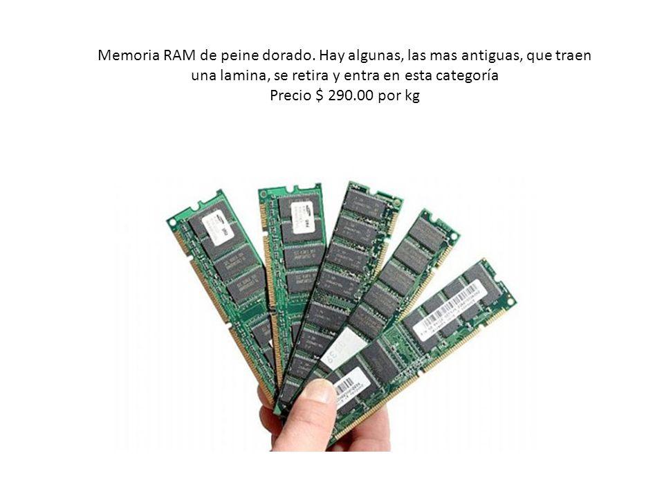 Memoria RAM de peine dorado. Hay algunas, las mas antiguas, que traen una lamina, se retira y entra en esta categoría Precio $ 290.00 por kg