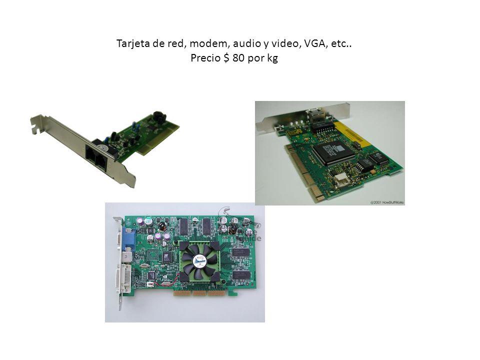 Tarjeta de red, modem, audio y video, VGA, etc.. Precio $ 80 por kg