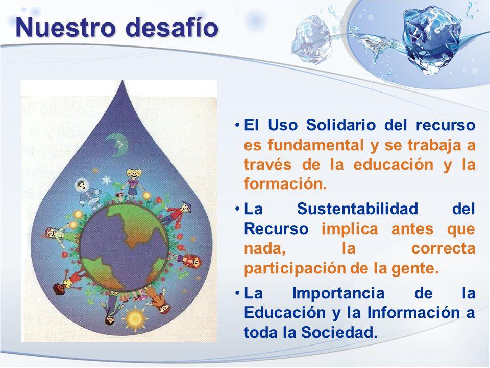 Nuestro desafío El Uso Solidario del recurso es fundamental y se trabaja a través de la educación y la formación. La Sustentabilidad del Recurso impli