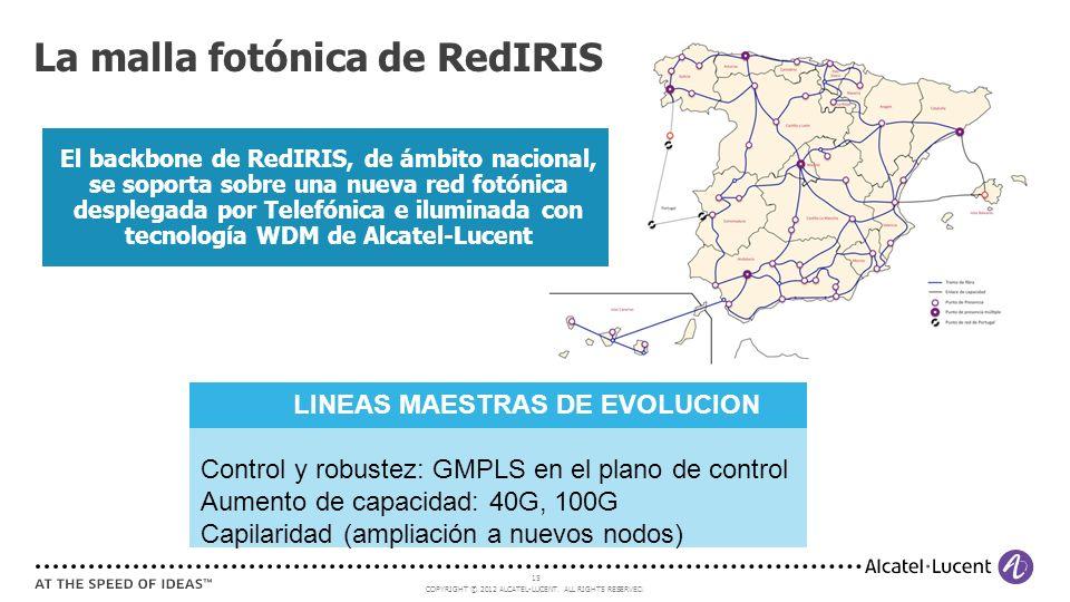 COPYRIGHT © 2012 ALCATEL-LUCENT. ALL RIGHTS RESERVED. 15 La malla fotónica de RedIRIS LINEAS MAESTRAS DE EVOLUCION Control y robustez: GMPLS en el pla