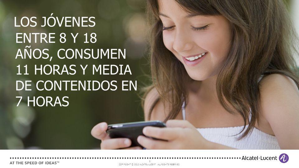 COPYRIGHT © 2012 ALCATEL-LUCENT. ALL RIGHTS RESERVED. 3 LOS JÓVENES ENTRE 8 Y 18 AÑOS, CONSUMEN 11 HORAS Y MEDIA DE CONTENIDOS EN 7 HORAS