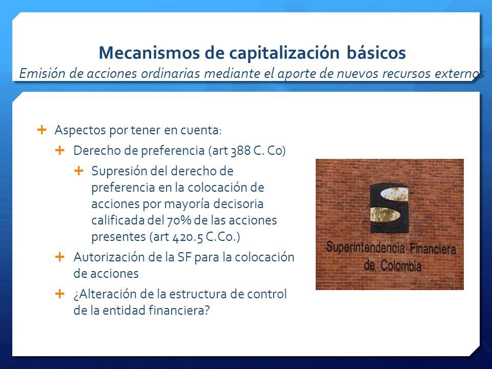 Mecanismos de capitalización básicos Emisión de acciones ordinarias mediante el aporte de nuevos recursos externos Aspectos por tener en cuenta: Derecho de preferencia (art 388 C.