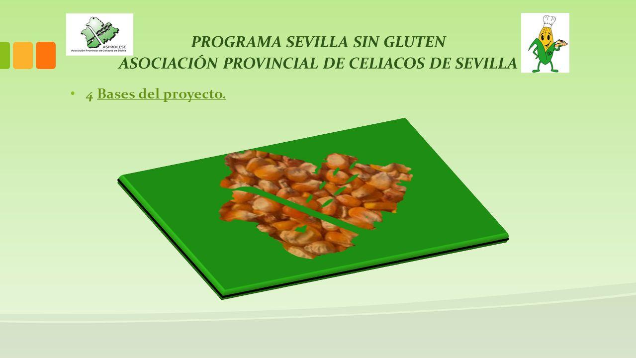 PROGRAMA SEVILLA SIN GLUTEN ASOCIACIÓN PROVINCIAL DE CELIACOS DE SEVILLA 4 Bases del proyecto.