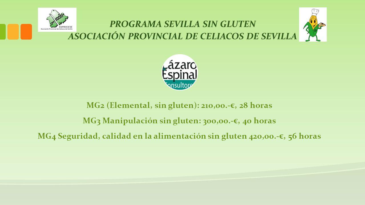 PROGRAMA SEVILLA SIN GLUTEN ASOCIACIÓN PROVINCIAL DE CELIACOS DE SEVILLA MG2 (Elemental, sin gluten): 210,00.-, 28 horas MG3 Manipulación sin gluten: