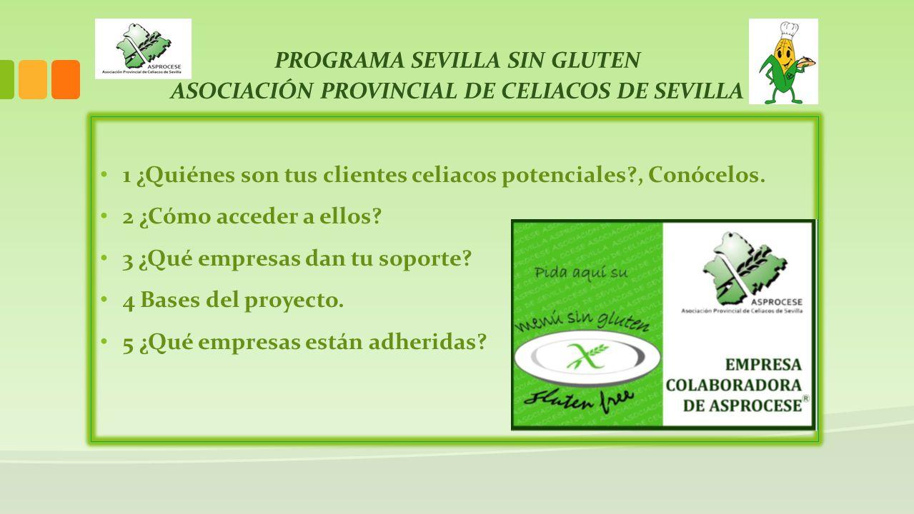 PROGRAMA SEVILLA SIN GLUTEN ASOCIACIÓN PROVINCIAL DE CELIACOS DE SEVILLA 1 ¿Quiénes son tus clientes celiacos potenciales?, Conócelos. 2 ¿Cómo acceder