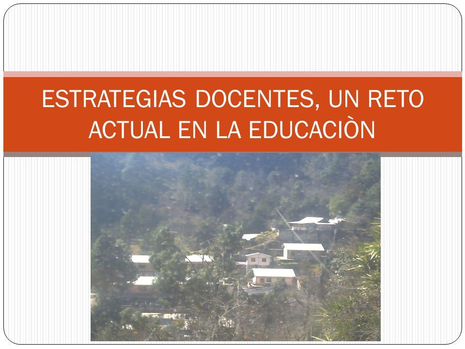 ESTRATEGIAS DOCENTES, UN RETO ACTUAL EN LA EDUCACIÒN