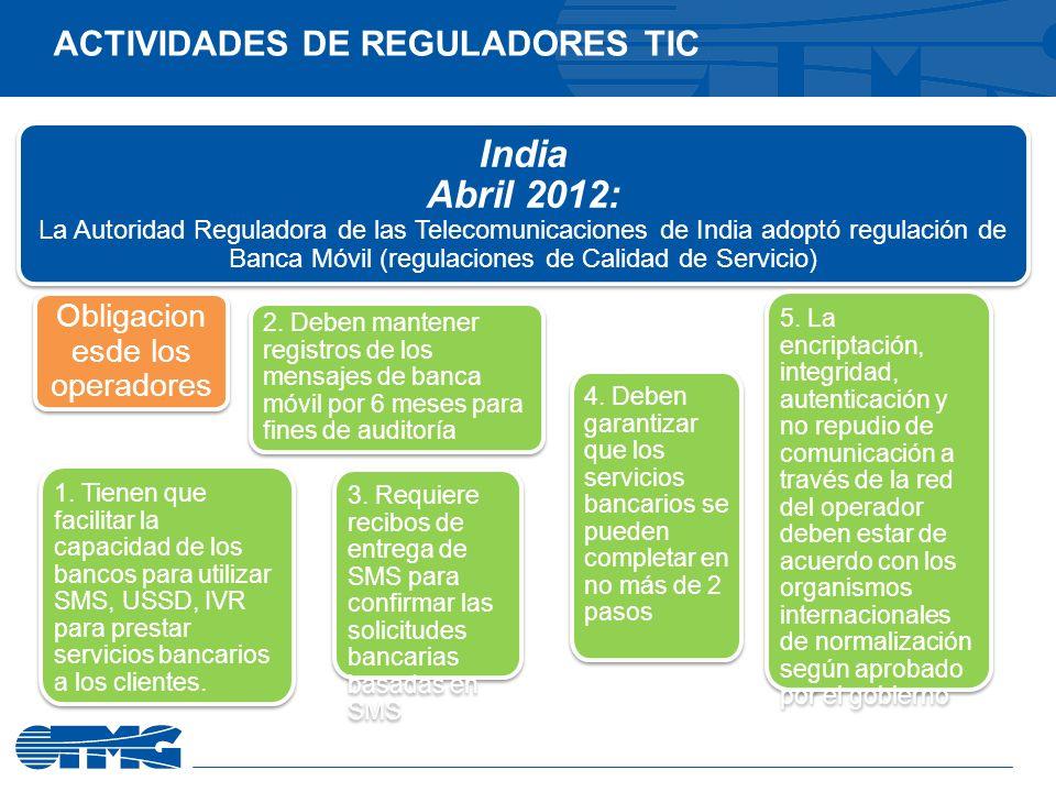 India Abril 2012: La Autoridad Reguladora de las Telecomunicaciones de India adoptó regulación de Banca Móvil (regulaciones de Calidad de Servicio) 4.