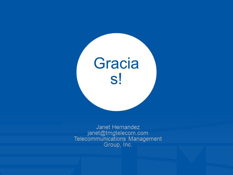 Gracia s! Janet Hernandez janet@tmgtelecom.com Telecommunications Management Group, Inc.