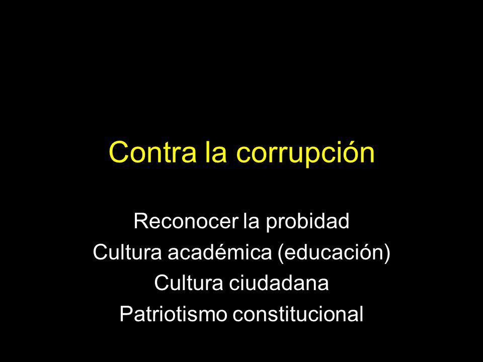 Contra la corrupción Reconocer la probidad Cultura académica (educación) Cultura ciudadana Patriotismo constitucional
