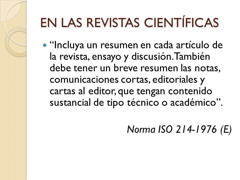 EN LAS REVISTAS CIENTÍFICAS Incluya un resumen en cada artículo de la revista, ensayo y discusión. También debe tener un breve resumen las notas, comu