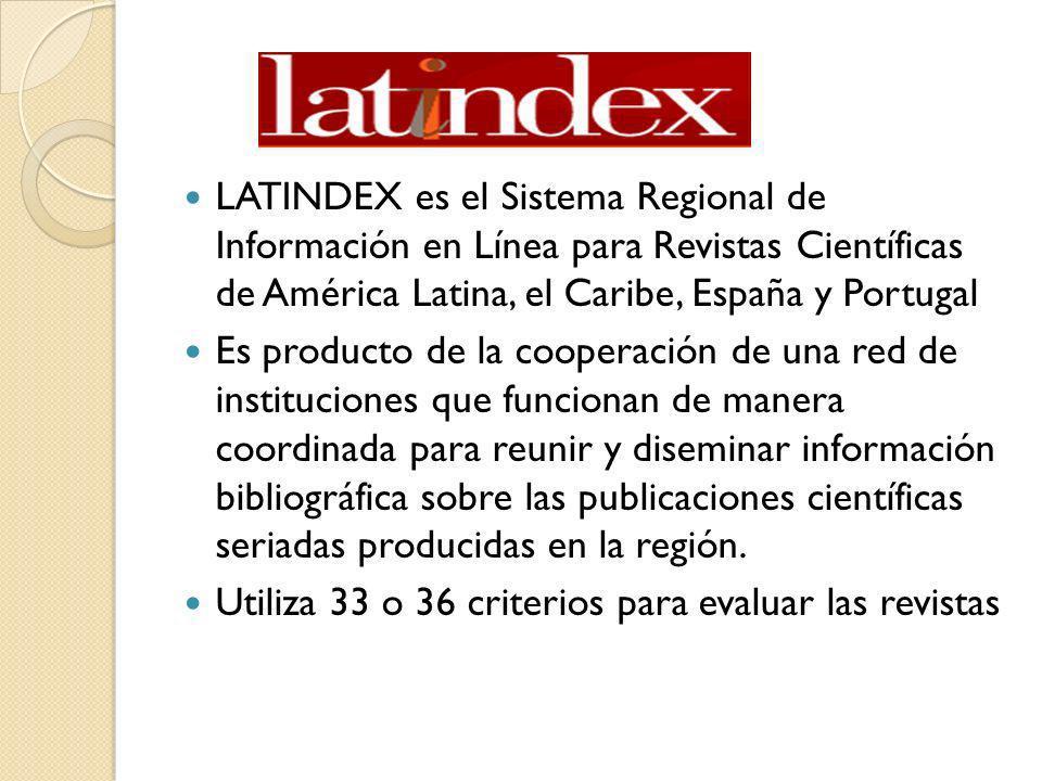 LATINDEX es el Sistema Regional de Información en Línea para Revistas Científicas de América Latina, el Caribe, España y Portugal Es producto de la co